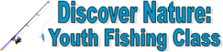 Discover Nature: Youth Fishing Class